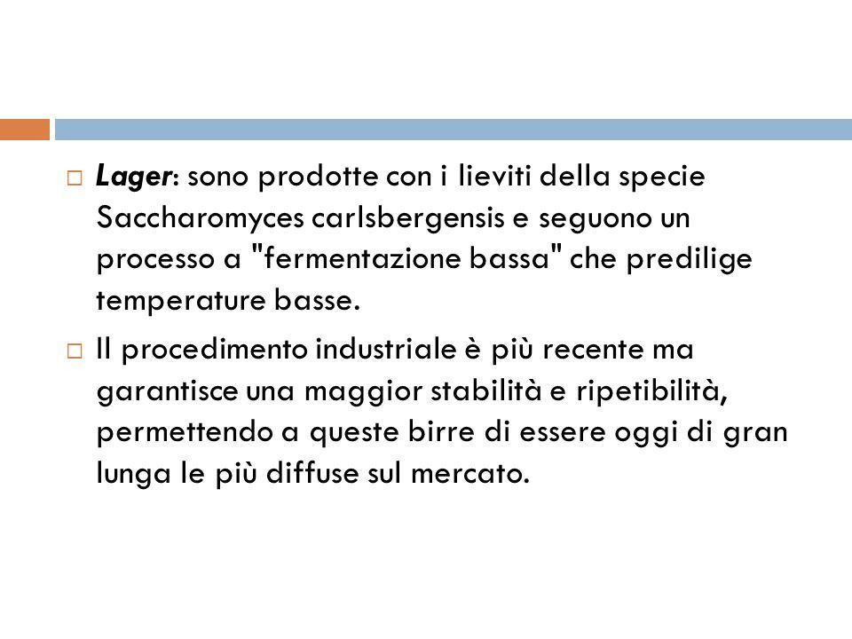 Lager: sono prodotte con i lieviti della specie Saccharomyces carlsbergensis e seguono un processo a fermentazione bassa che predilige temperature basse.