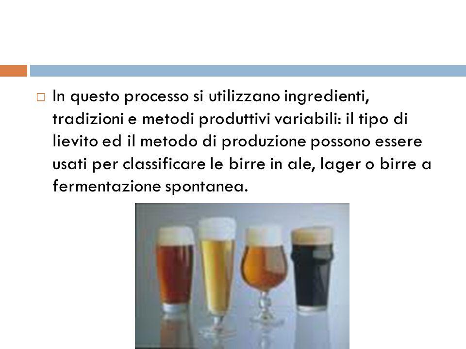 In questo processo si utilizzano ingredienti, tradizioni e metodi produttivi variabili: il tipo di lievito ed il metodo di produzione possono essere usati per classificare le birre in ale, lager o birre a fermentazione spontanea.