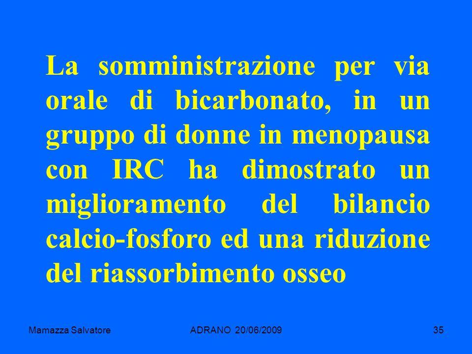 La somministrazione per via orale di bicarbonato, in un gruppo di donne in menopausa con IRC ha dimostrato un miglioramento del bilancio calcio-fosforo ed una riduzione del riassorbimento osseo