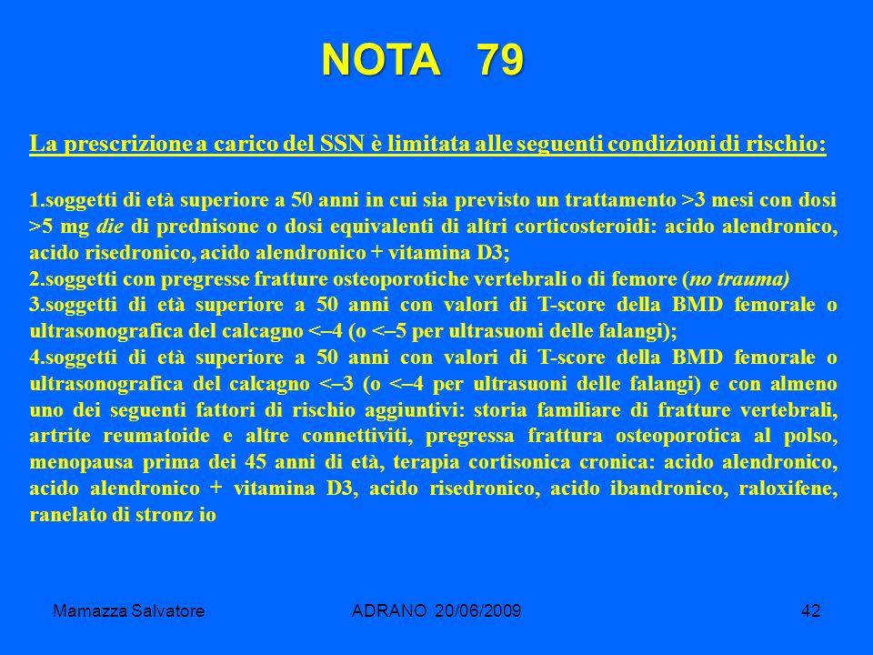 NOTA 79 La prescrizione a carico del SSN è limitata alle seguenti condizioni di rischio: