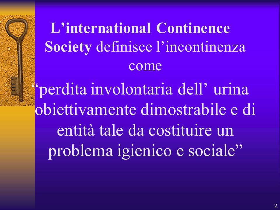 L'international Continence Society definisce l'incontinenza come