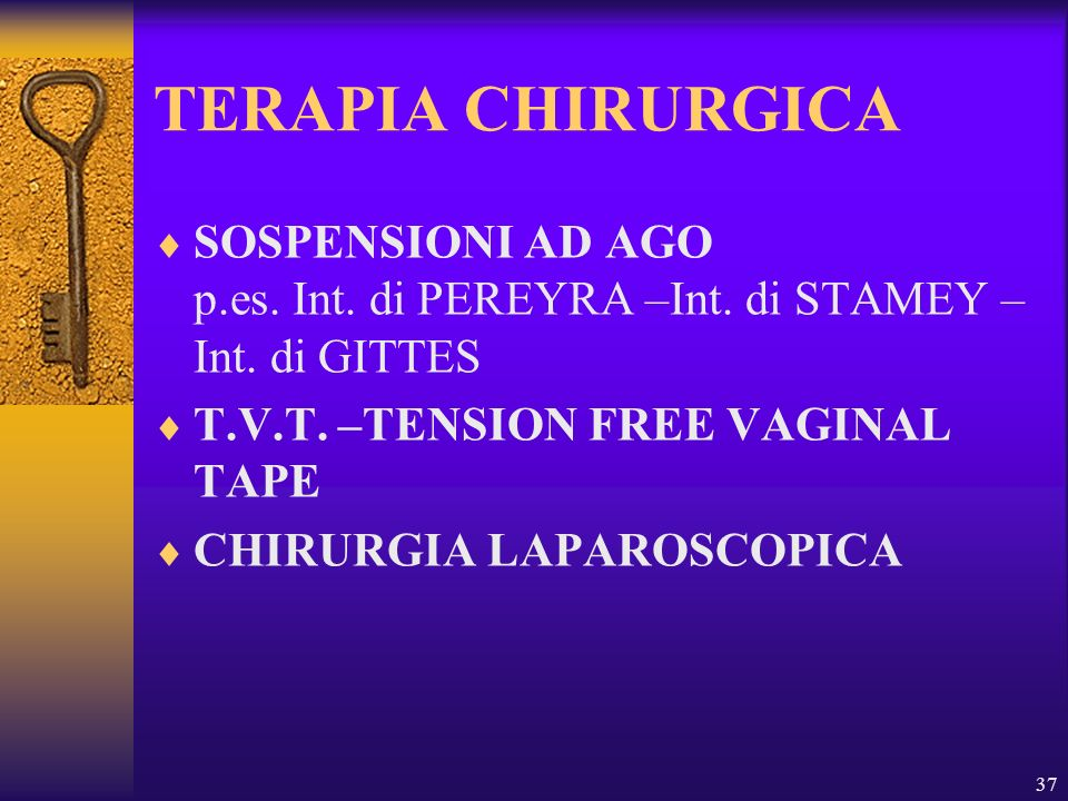 TERAPIA CHIRURGICA SOSPENSIONI AD AGO p.es. Int. di PEREYRA –Int. di STAMEY –Int. di GITTES.