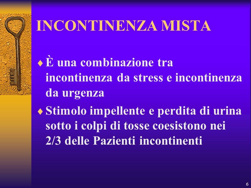 INCONTINENZA MISTA È una combinazione tra incontinenza da stress e incontinenza da urgenza.