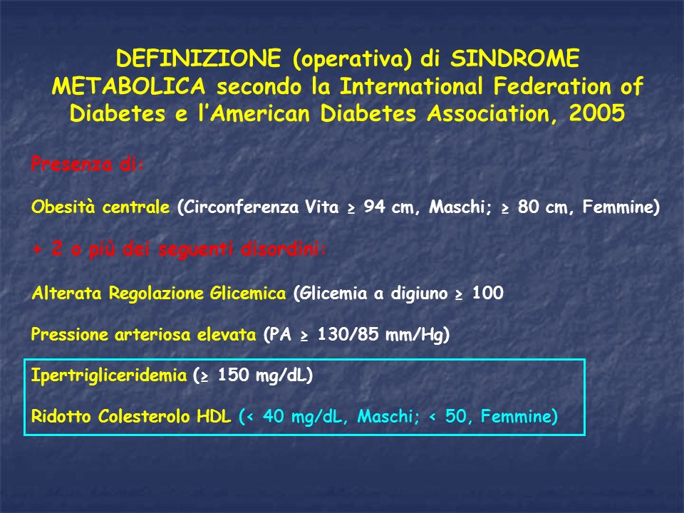 DEFINIZIONE (operativa) di SINDROME METABOLICA secondo la International Federation of Diabetes e l'American Diabetes Association, 2005