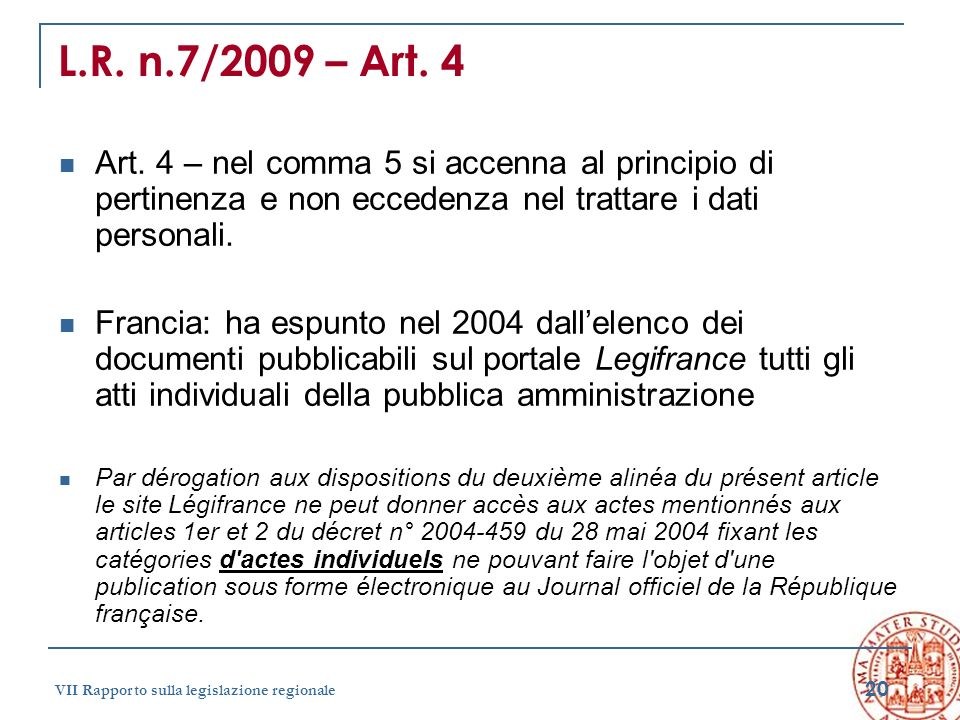 L.R. n.7/2009 – Art. 4 Art. 4 – nel comma 5 si accenna al principio di pertinenza e non eccedenza nel trattare i dati personali.
