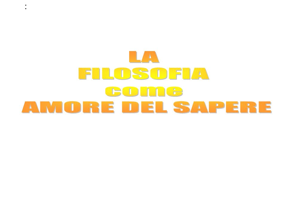 : LA FILOSOFIA come AMORE DEL SAPERE
