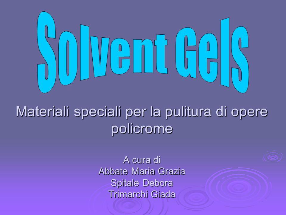 Solvent Gels Materiali speciali per la pulitura di opere policrome A cura di Abbate Maria Grazia Spitale Debora Trimarchi Giada.