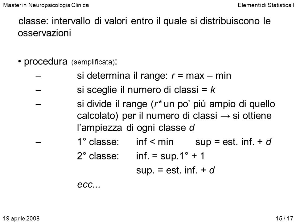 procedura (semplificata): si determina il range: r = max – min