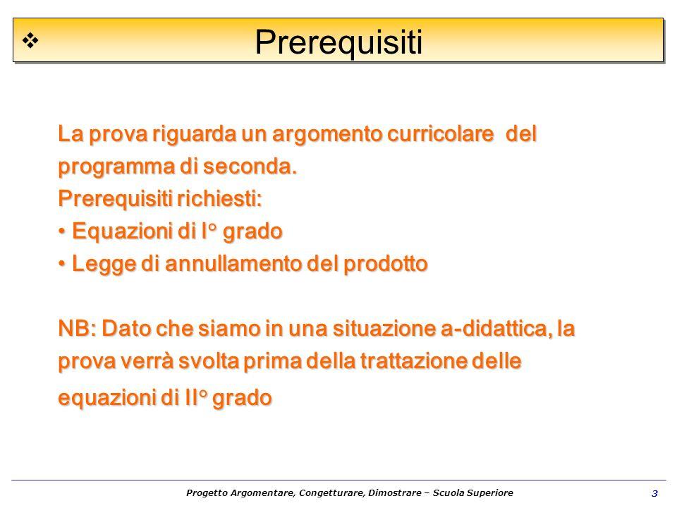 Prerequisiti La prova riguarda un argomento curricolare del programma di seconda. Prerequisiti richiesti: