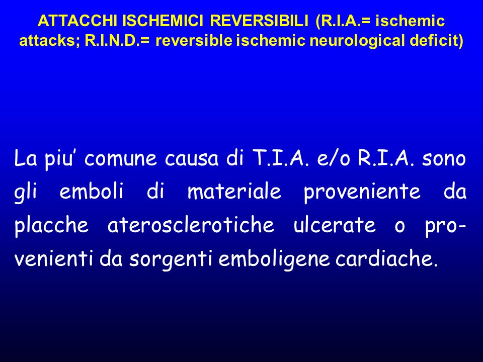 ATTACCHI ISCHEMICI REVERSIBILI (R.I.A.= ischemic attacks; R.I.N.D.= reversible ischemic neurological deficit)