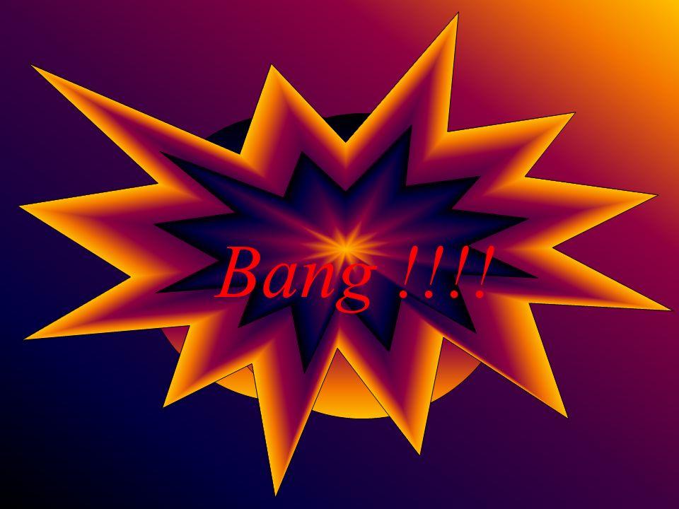 Bang !!!!