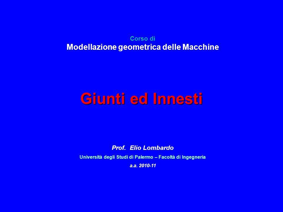 Giunti ed Innesti Corso di Modellazione geometrica delle Macchine