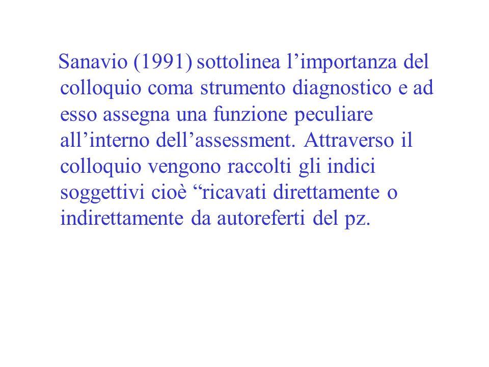 Sanavio (1991) sottolinea l'importanza del colloquio coma strumento diagnostico e ad esso assegna una funzione peculiare all'interno dell'assessment.