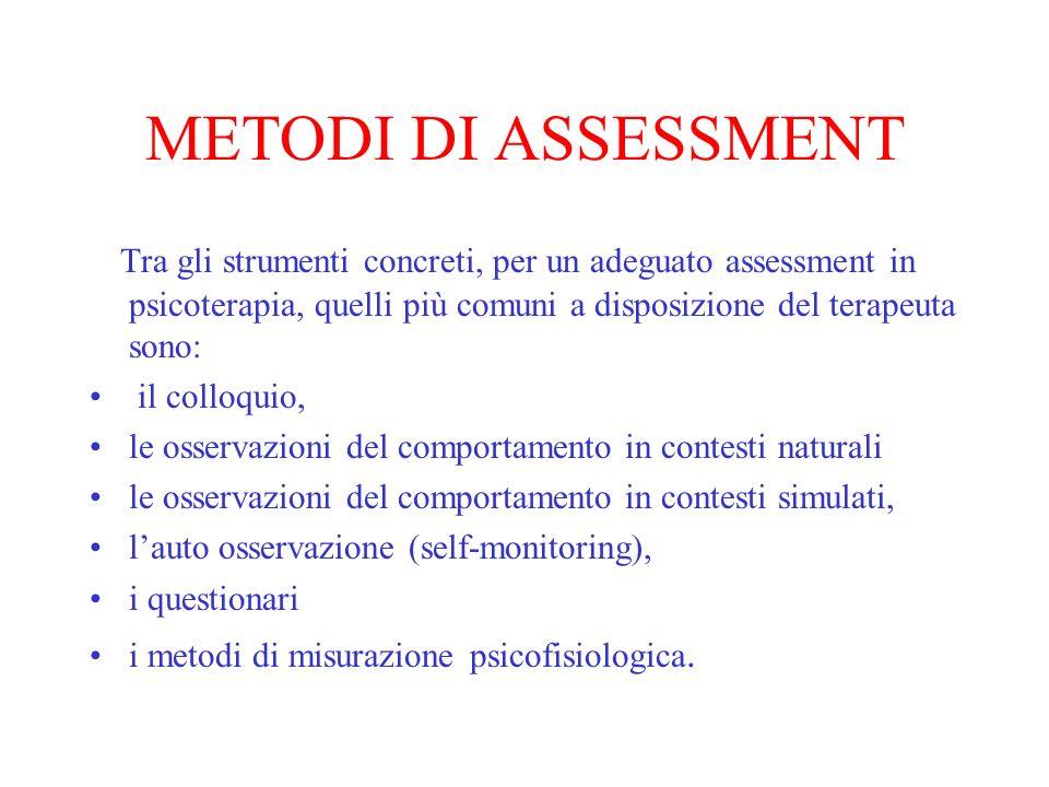 METODI DI ASSESSMENT Tra gli strumenti concreti, per un adeguato assessment in psicoterapia, quelli più comuni a disposizione del terapeuta sono: