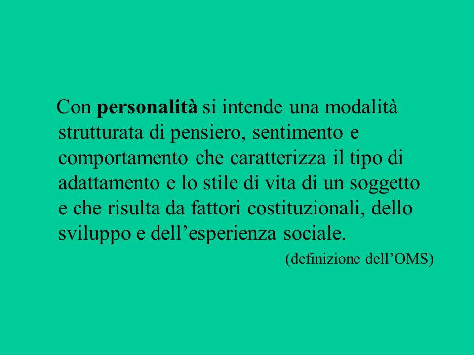 Con personalità si intende una modalità strutturata di pensiero, sentimento e comportamento che caratterizza il tipo di adattamento e lo stile di vita di un soggetto e che risulta da fattori costituzionali, dello sviluppo e dell'esperienza sociale.