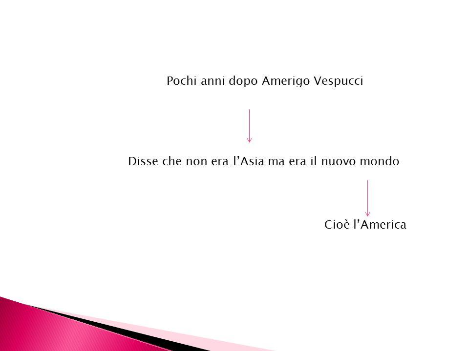 Pochi anni dopo Amerigo Vespucci