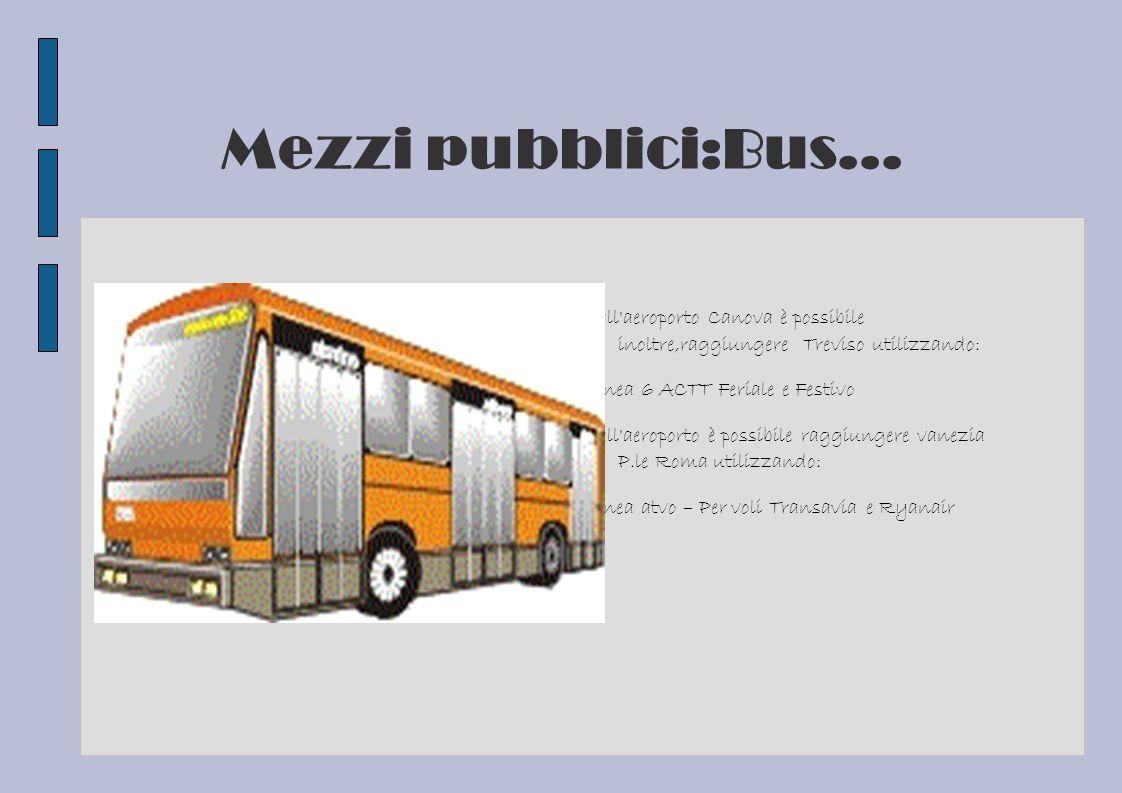 Mezzi pubblici:Bus... Dall aeroporto Canova è possibile inoltre,raggiungere Treviso utilizzando: Linea 6 ACTT Feriale e Festivo.
