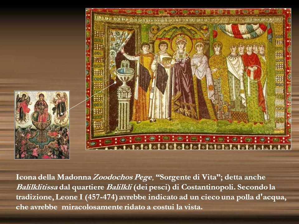 Icona della Madonna Zoodochos Pege, Sorgente di Vita ; detta anche Balilklitissa dal quartiere Balilkli (dei pesci) di Costantinopoli.
