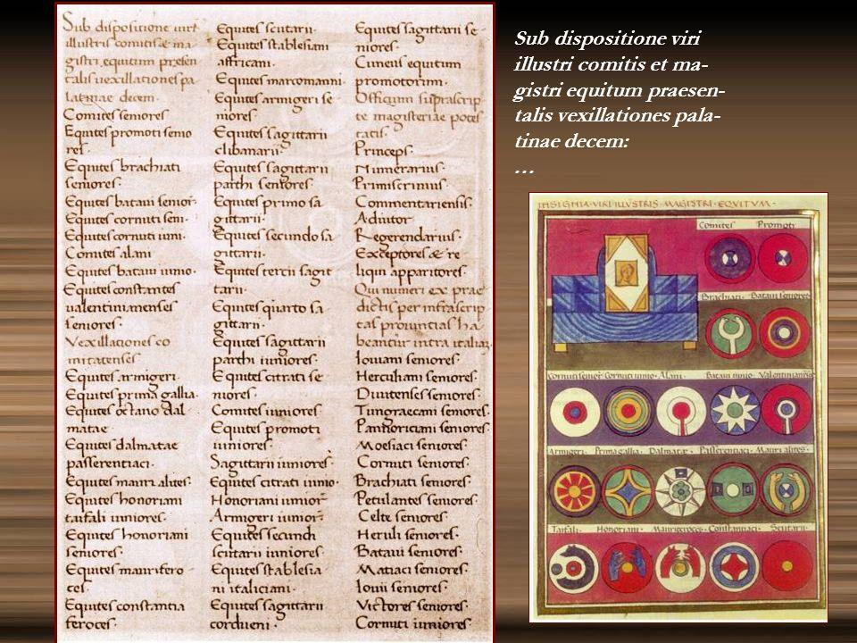 Sub dispositione viri illustri comitis et ma- gistri equitum praesen- talis vexillationes pala- tinae decem: