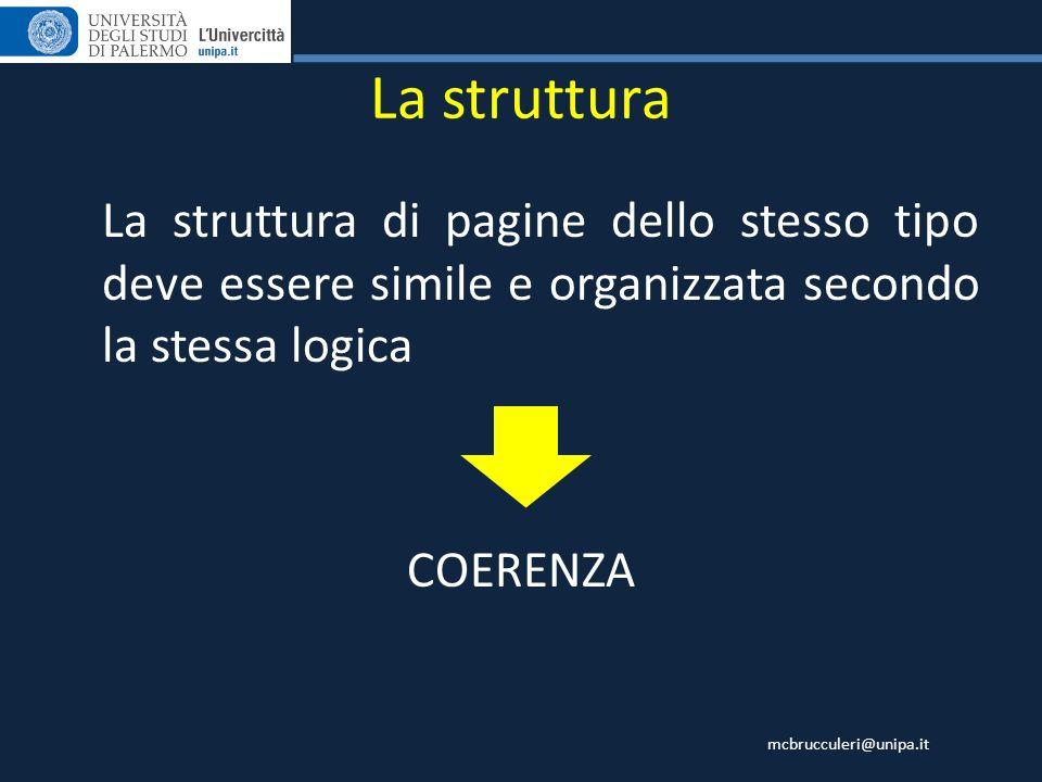 La struttura La struttura di pagine dello stesso tipo deve essere simile e organizzata secondo la stessa logica.