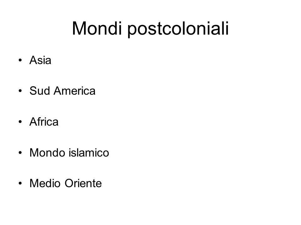 Mondi postcoloniali Asia Sud America Africa Mondo islamico