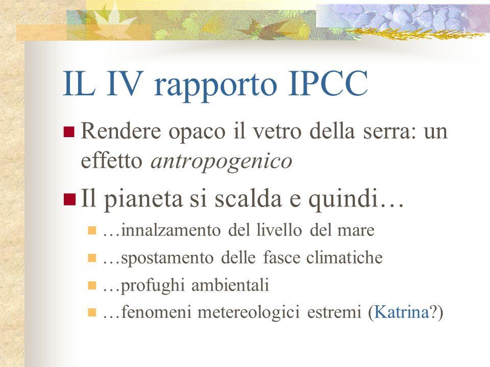 IL IV rapporto IPCC Il pianeta si scalda e quindi…