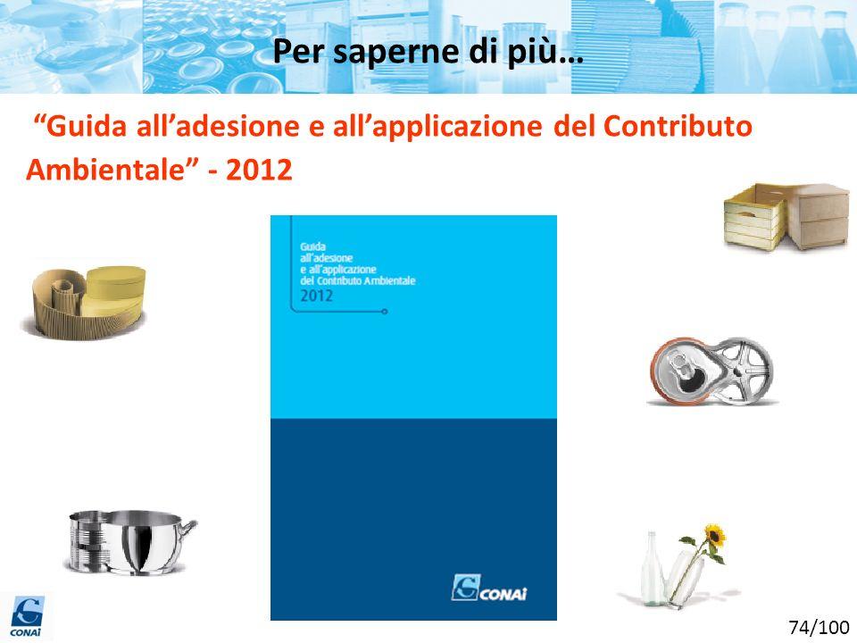 Per saperne di più… Guida all'adesione e all'applicazione del Contributo Ambientale - 2012. 74/100.