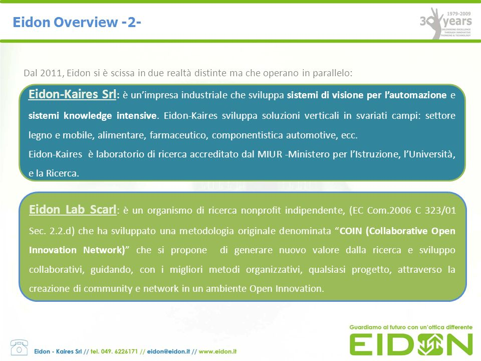 Eidon Overview -2-Dal 2011, Eidon si è scissa in due realtà distinte ma che operano in parallelo: