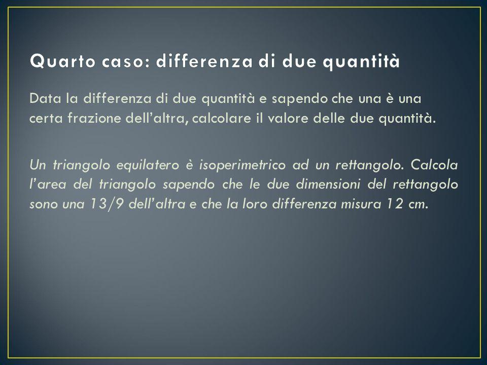Quarto caso: differenza di due quantità