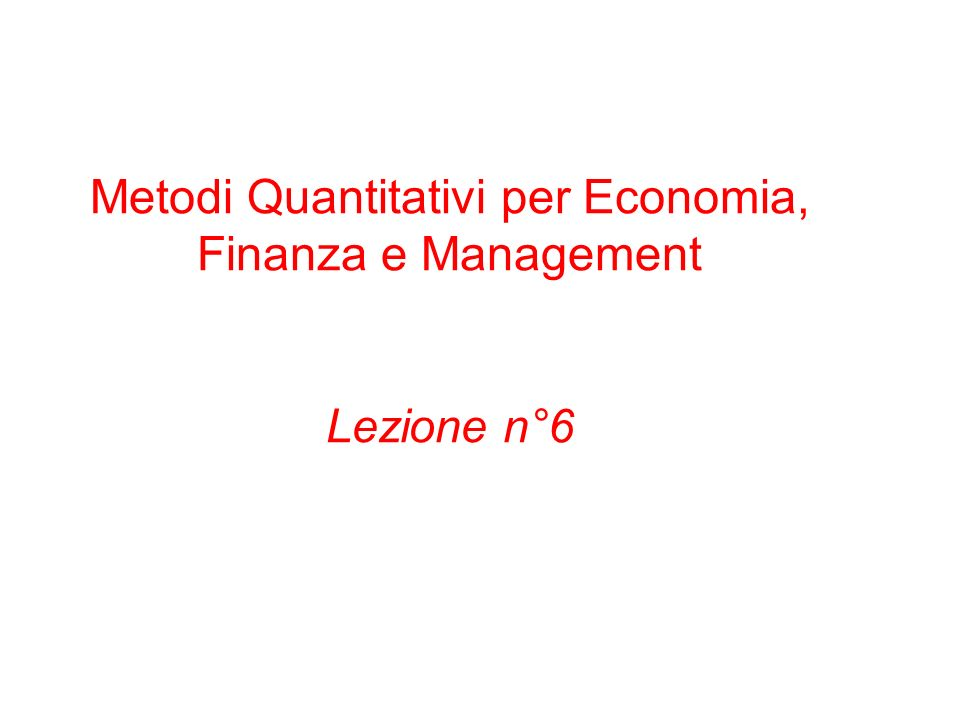 Metodi Quantitativi per Economia, Finanza e Management Lezione n°6
