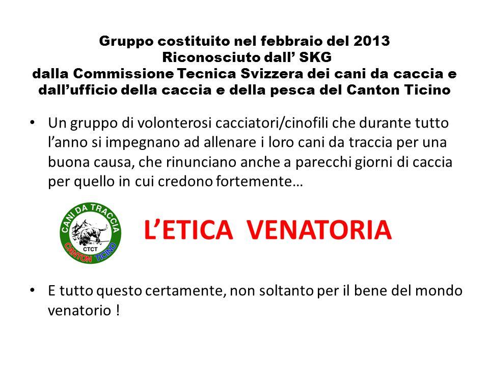 Gruppo costituito nel febbraio del 2013 Riconosciuto dall' SKG dalla Commissione Tecnica Svizzera dei cani da caccia e dall'ufficio della caccia e della pesca del Canton Ticino