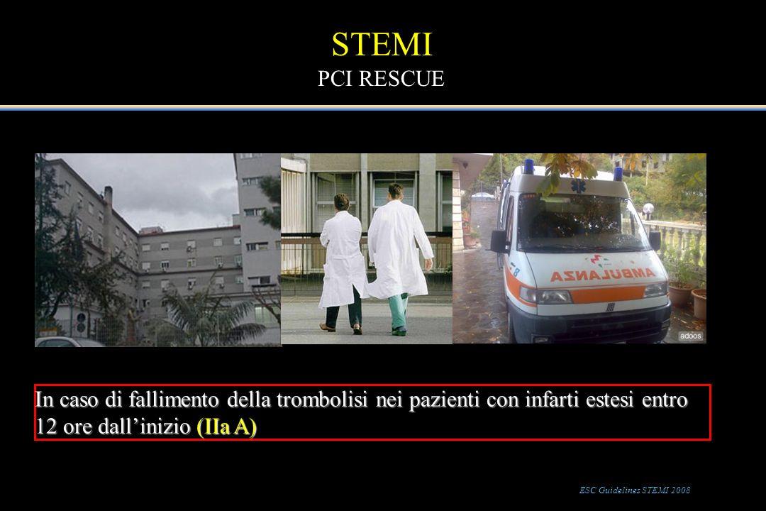 STEMI PCI RESCUE In caso di fallimento della trombolisi nei pazienti con infarti estesi entro 12 ore dall'inizio (IIa A)