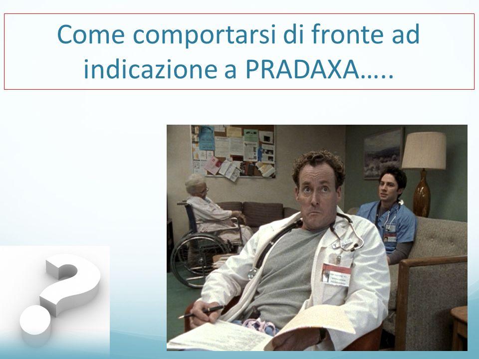 Come comportarsi di fronte ad indicazione a PRADAXA…..