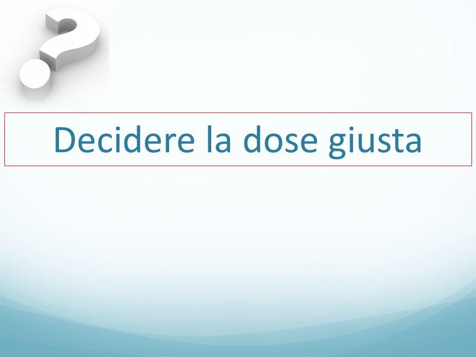 Decidere la dose giusta