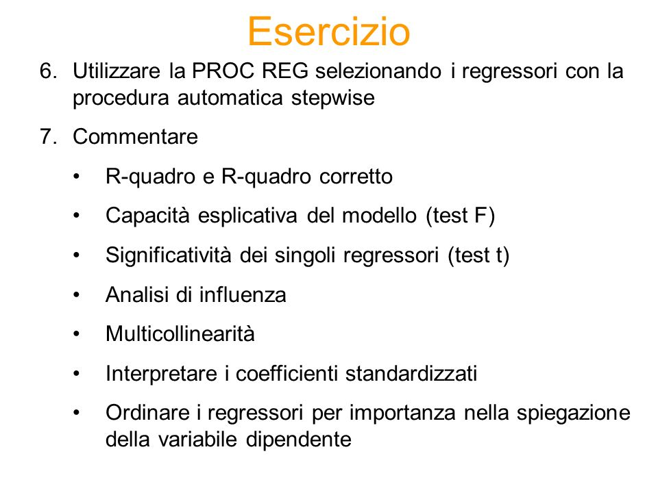 Esercizio Utilizzare la PROC REG selezionando i regressori con la procedura automatica stepwise. Commentare.
