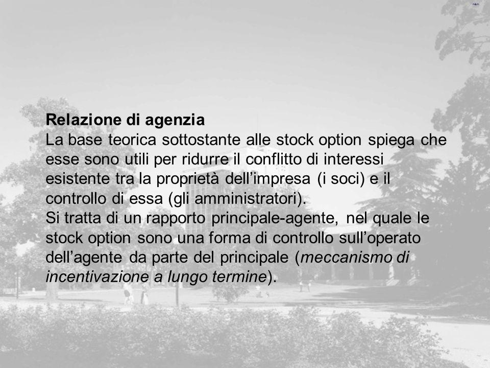 Relazione di agenzia La base teorica sottostante alle stock option spiega che. esse sono utili per ridurre il conflitto di interessi.