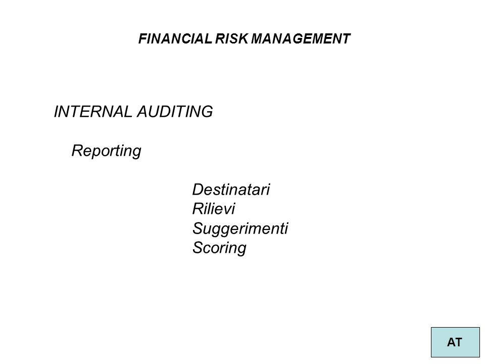 INTERNAL AUDITING Reporting Destinatari Rilievi Suggerimenti Scoring