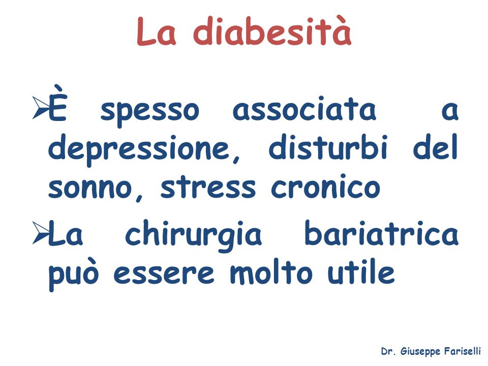 La diabesità È spesso associata a depressione, disturbi del sonno, stress cronico. La chirurgia bariatrica può essere molto utile.