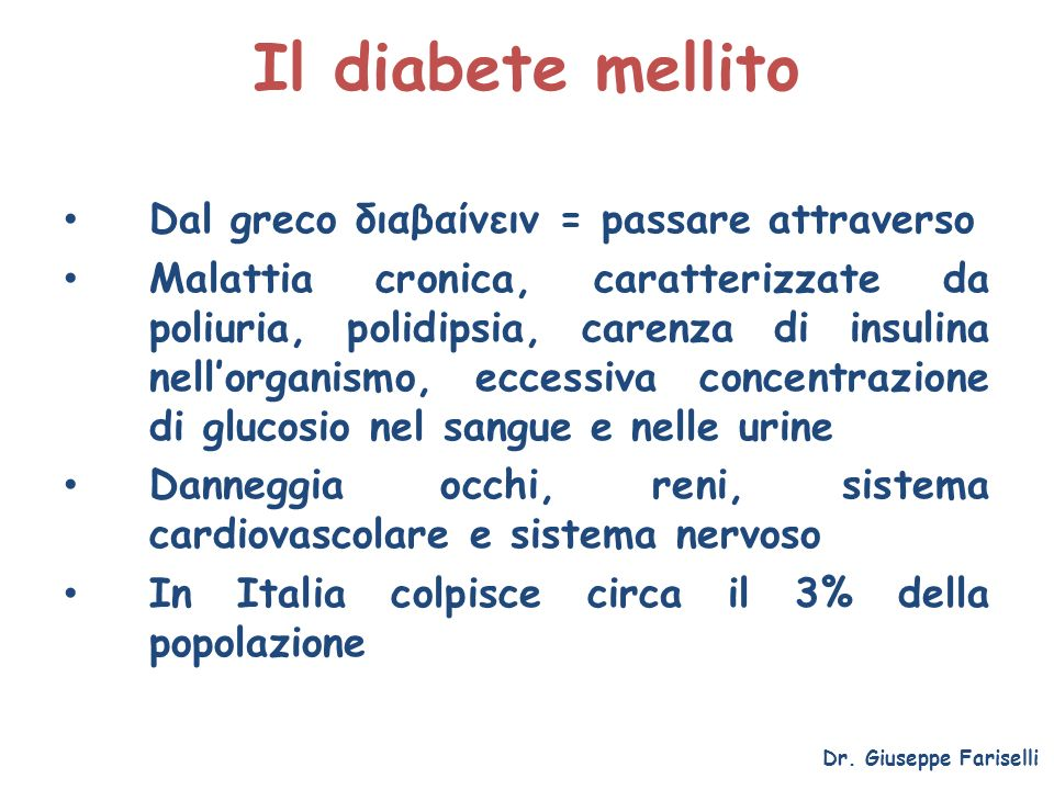 Il diabete mellito Dal greco διαβαίνειν = passare attraverso