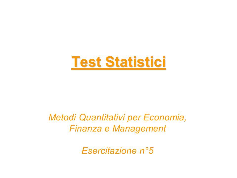 Test Statistici Metodi Quantitativi per Economia, Finanza e Management Esercitazione n°5