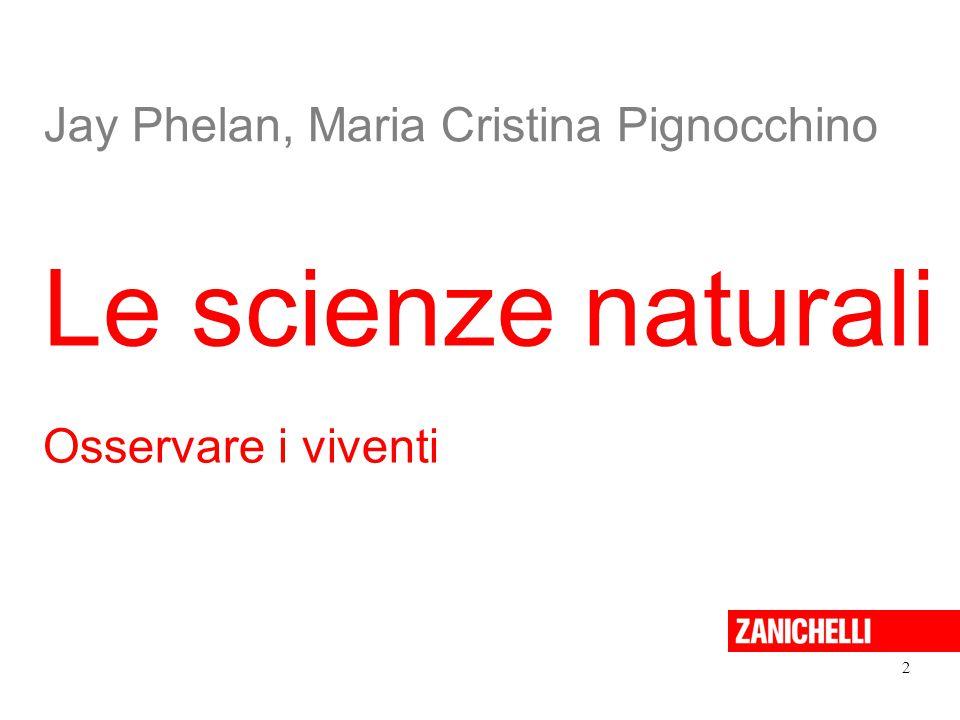 Le scienze naturali Jay Phelan, Maria Cristina Pignocchino