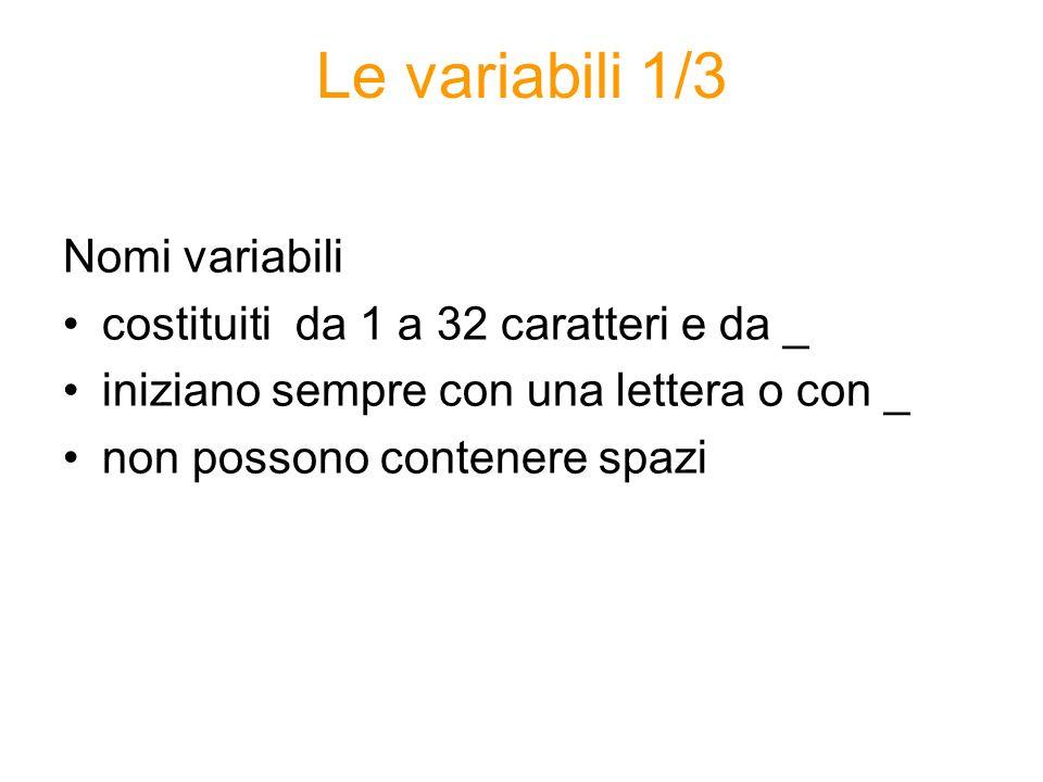 Le variabili 1/3 Nomi variabili costituiti da 1 a 32 caratteri e da _