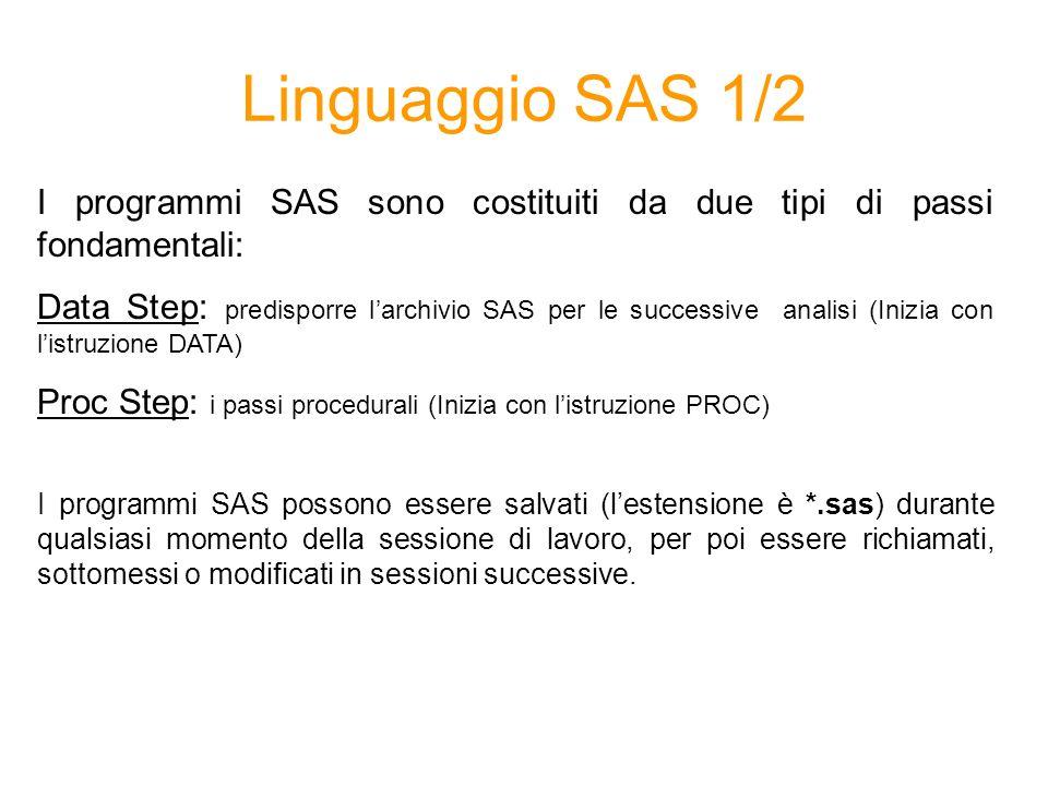 Linguaggio SAS 1/2I programmi SAS sono costituiti da due tipi di passi fondamentali: