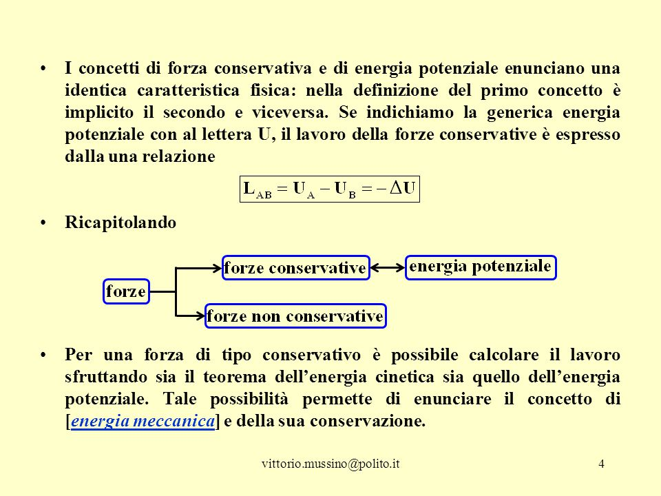 I concetti di forza conservativa e di energia potenziale enunciano una identica caratteristica fisica: nella definizione del primo concetto è implicito il secondo e viceversa. Se indichiamo la generica energia potenziale con al lettera U, il lavoro della forze conservative è espresso dalla una relazione