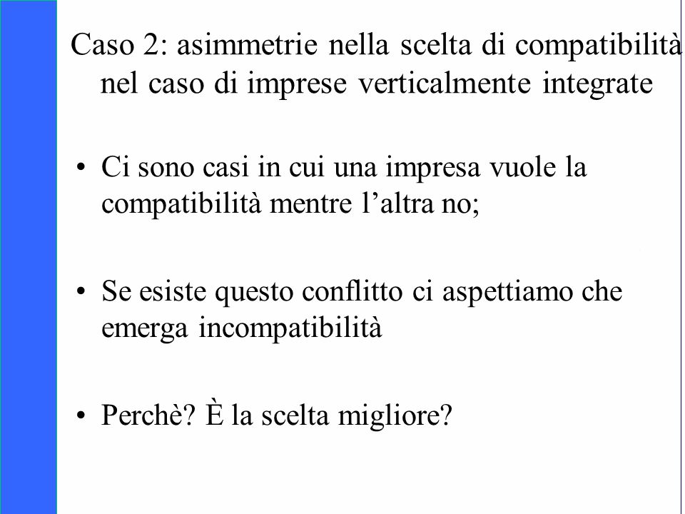 Caso 2: asimmetrie nella scelta di compatibilità nel caso di imprese verticalmente integrate