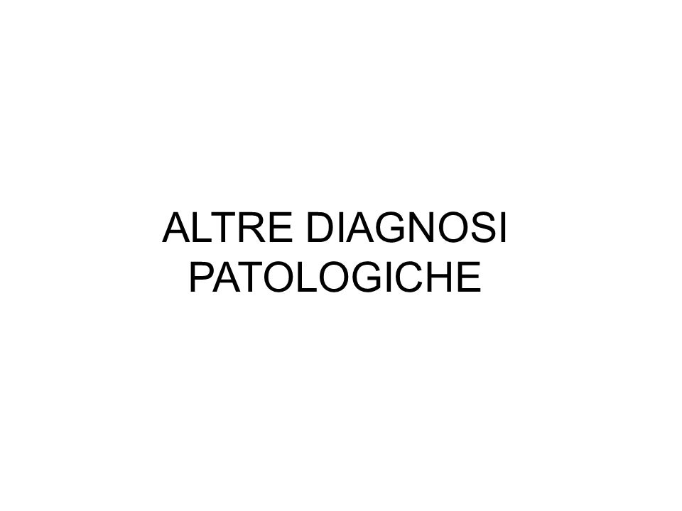 ALTRE DIAGNOSI PATOLOGICHE