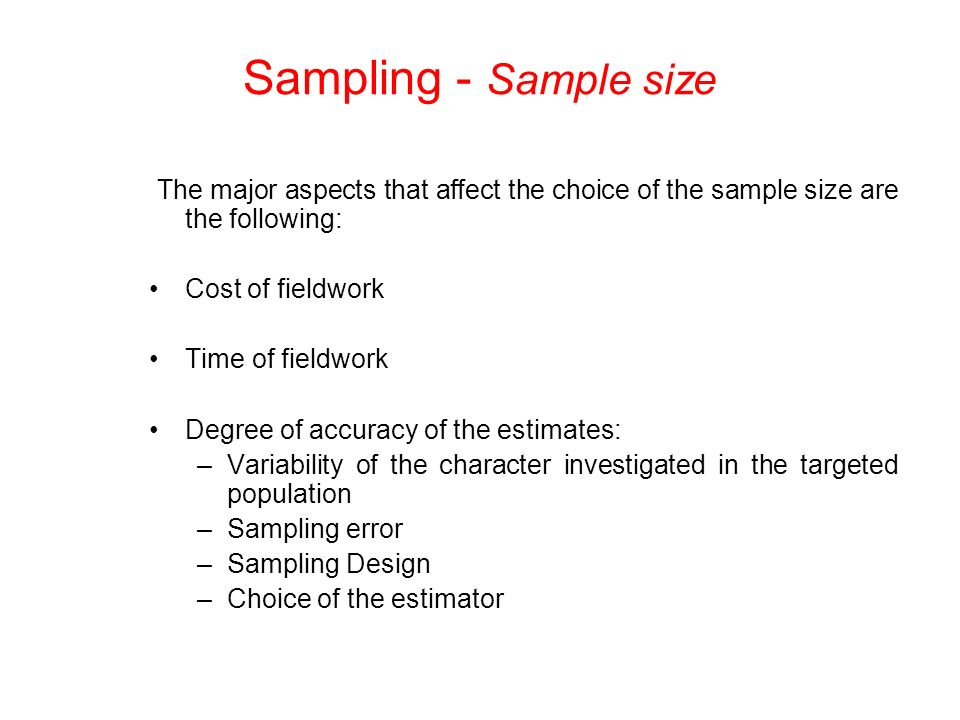 Sampling - Sample size The major aspects that affect the choice of the sample size are the following: