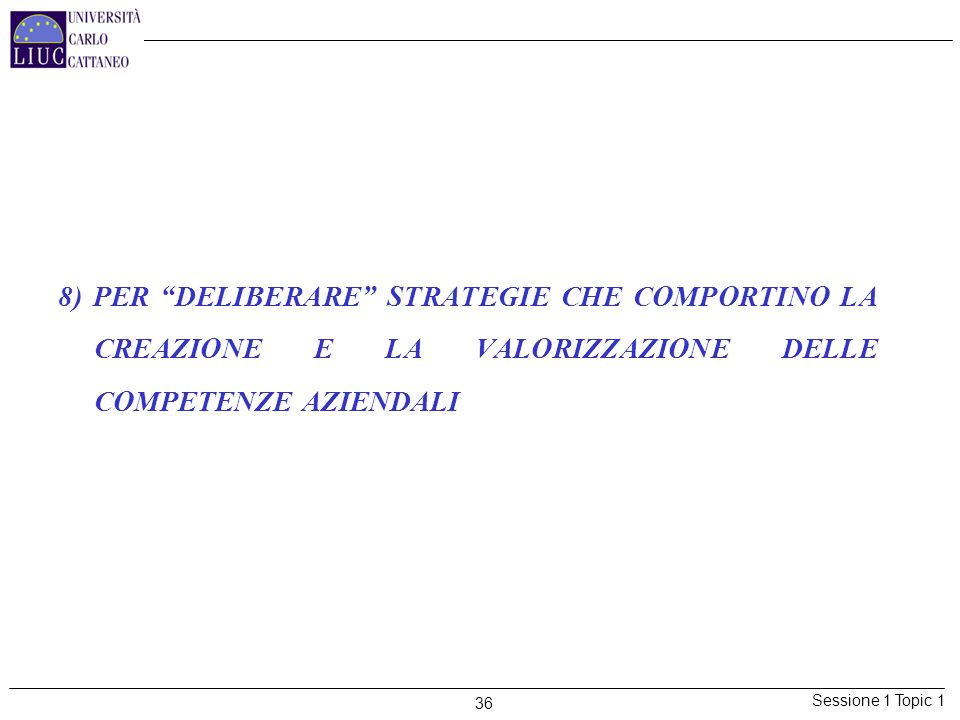 8) PER DELIBERARE STRATEGIE CHE COMPORTINO LA CREAZIONE E LA VALORIZZAZIONE DELLE COMPETENZE AZIENDALI
