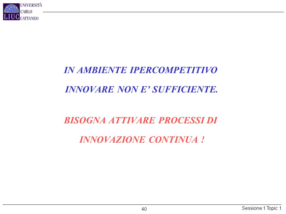 IN AMBIENTE IPERCOMPETITIVO INNOVARE NON E' SUFFICIENTE.