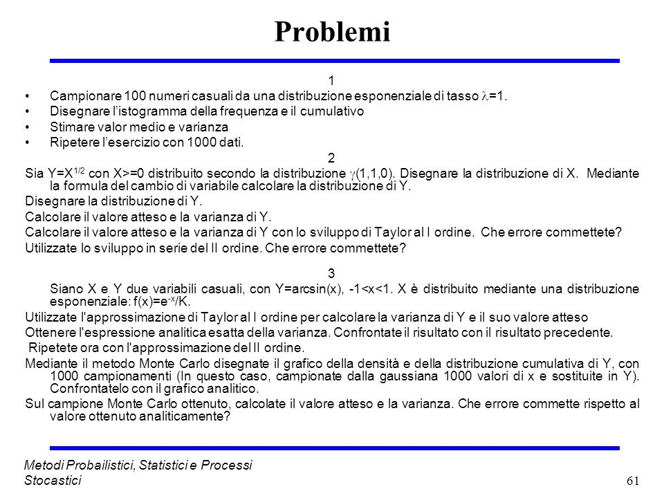 Problemi 1. Campionare 100 numeri casuali da una distribuzione esponenziale di tasso =1. Disegnare l'istogramma della frequenza e il cumulativo.